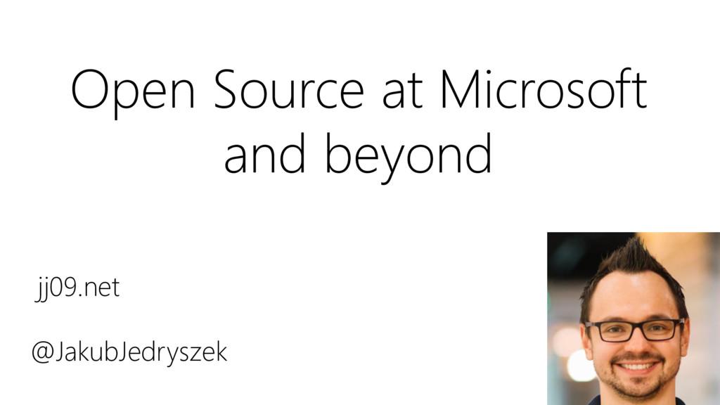 jj09.net @JakubJedryszek Open Source at Microso...