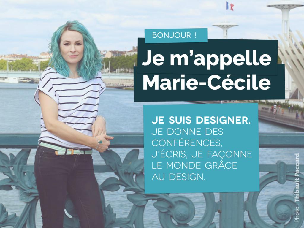 Je m'appelle Marie-Cécile JE SUIS DESIGNER. Je ...