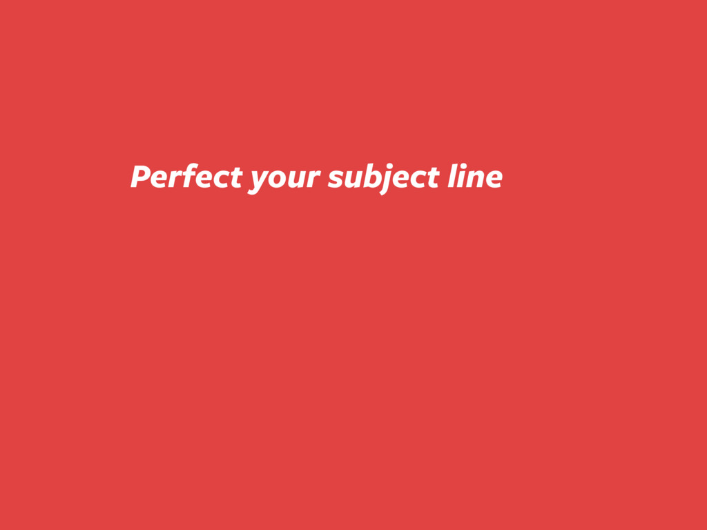 Perfect your subject line