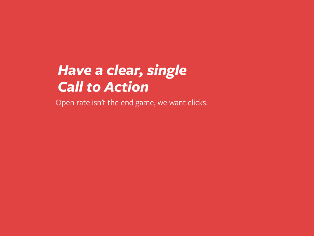 Open rate isn't the end game, we want clicks. H...