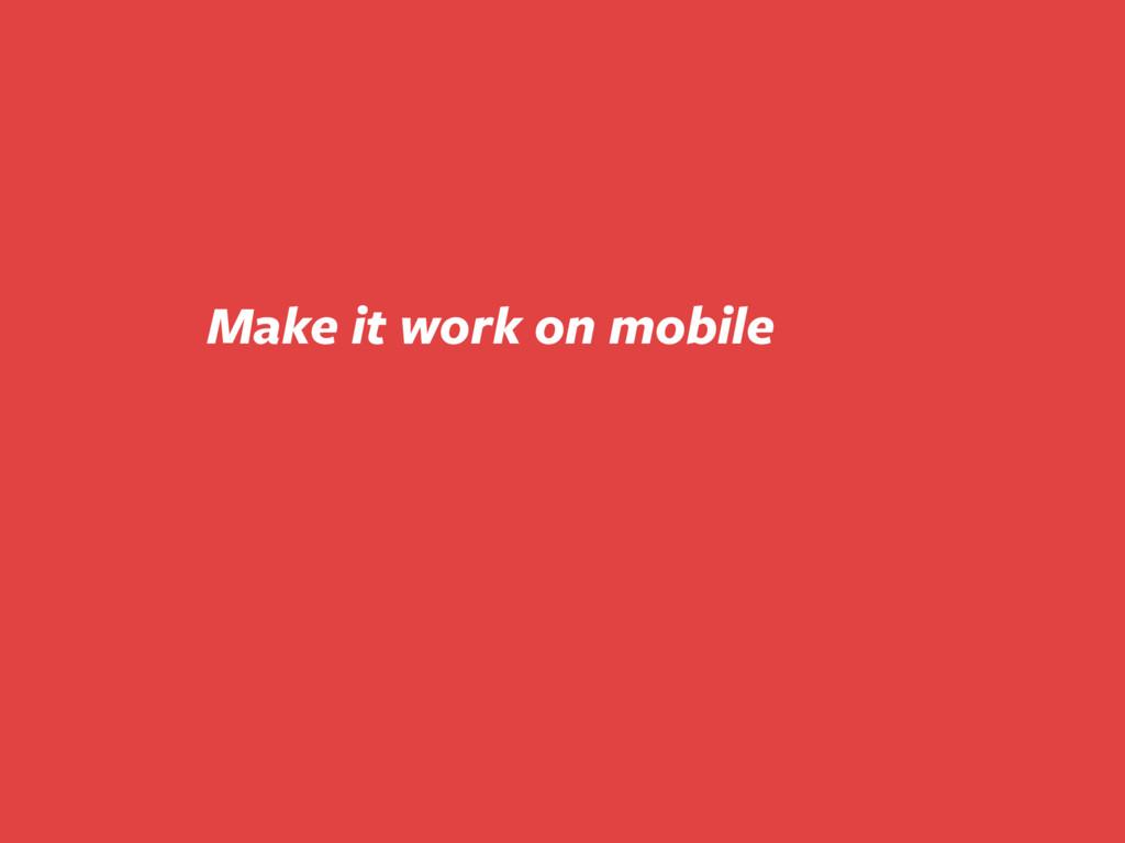 Make it work on mobile