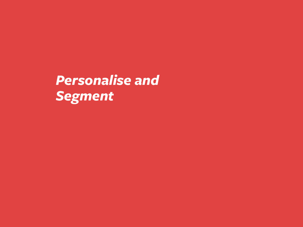 Personalise and Segment