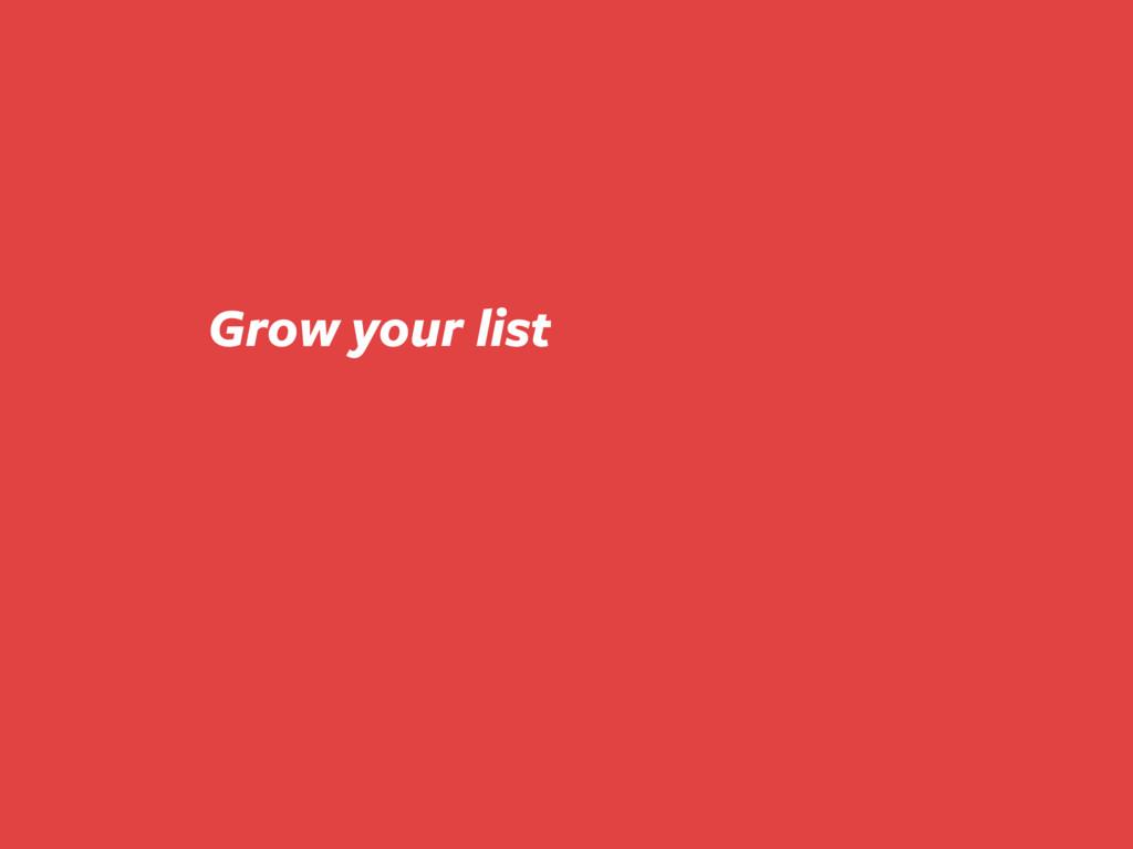 Grow your list