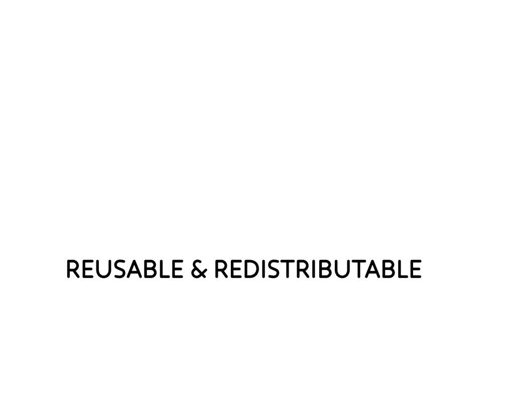 REUSABLE & REDISTRIBUTABLE
