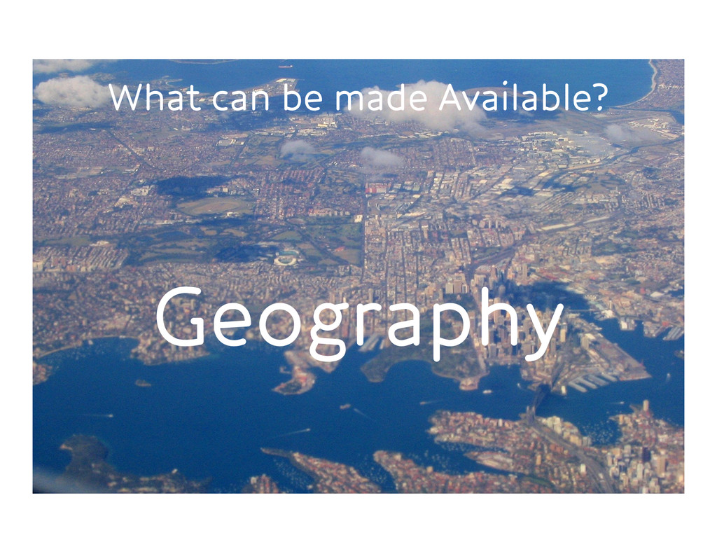 What can be made Available? Geography