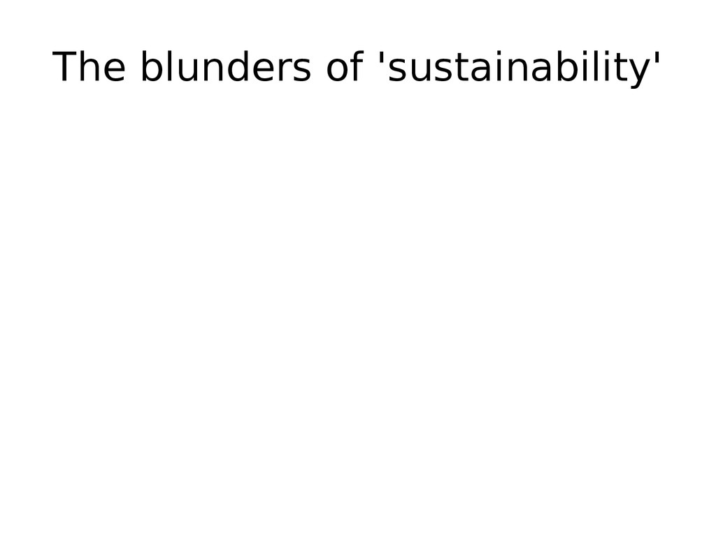 The blunders of 'sustainability'