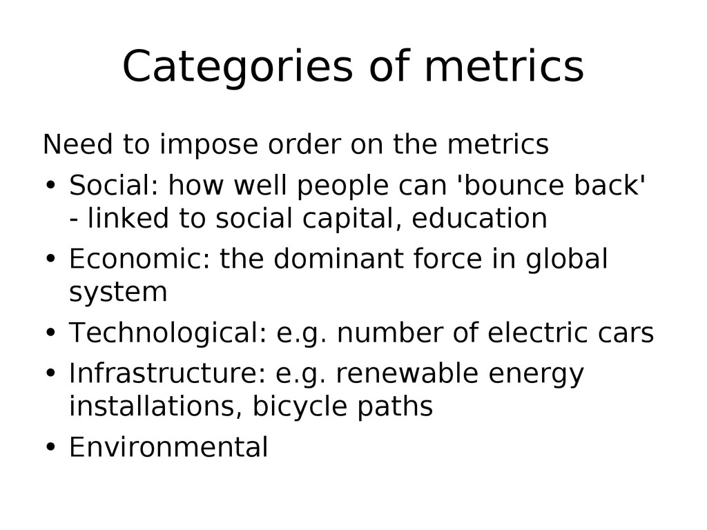 Categories of metrics Need to impose order on t...