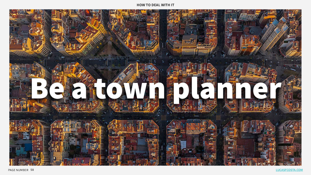PAGE NUMBER 58 Be a town planner LUCASFCOSTA.CO...