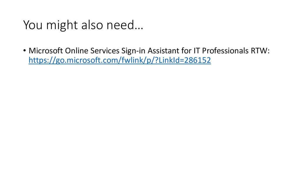You might also need… • Microsoft Online Service...