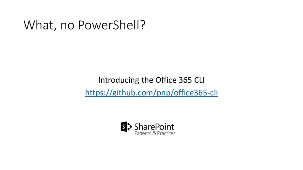 What, no PowerShell? Introducing the Office 365...