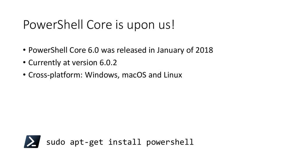PowerShell Core is upon us! • PowerShell Core 6...