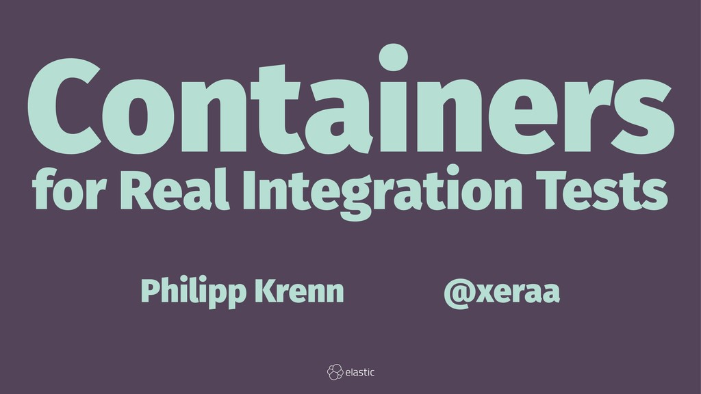 Containers for Real Integration Tests Philipp K...