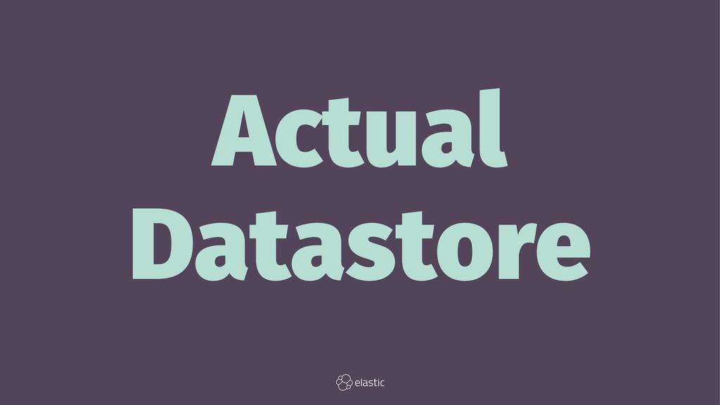 Actual Datastore