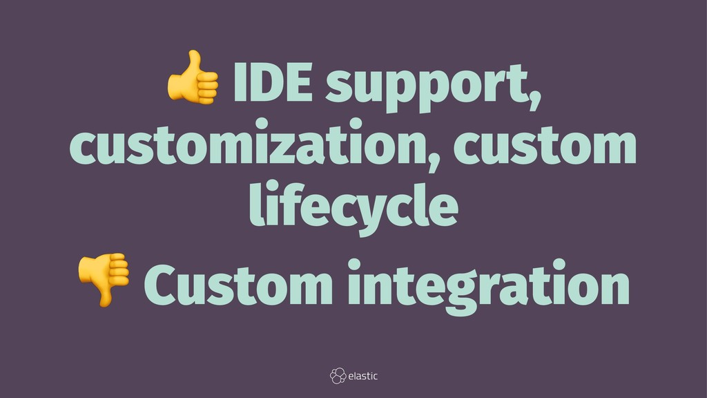 ! IDE support, customization, custom lifecycle ...