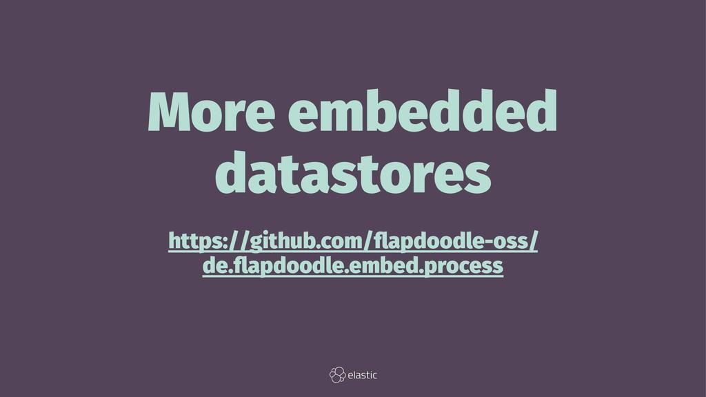 More embedded datastores https://github.com/flap...