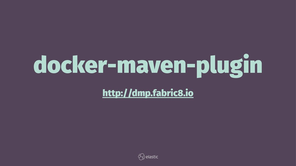 docker-maven-plugin http://dmp.fabric8.io