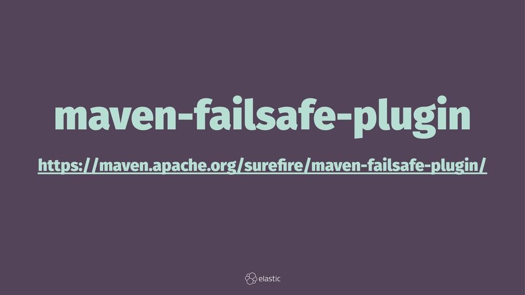 maven-failsafe-plugin https://maven.apache.org/...