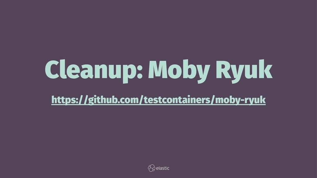 Cleanup: Moby Ryuk https://github.com/testconta...