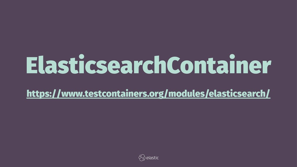 ElasticsearchContainer https://www.testcontaine...