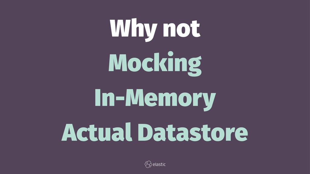 Why not Mocking In-Memory Actual Datastore
