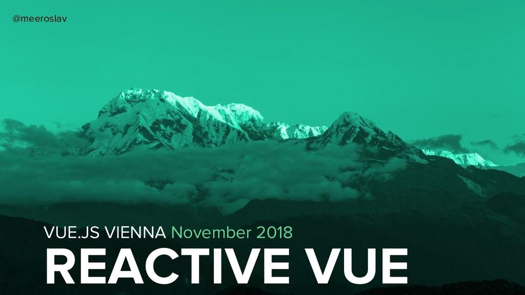 REACTIVE VUE VUE.JS VIENNA November 2018 @meero...
