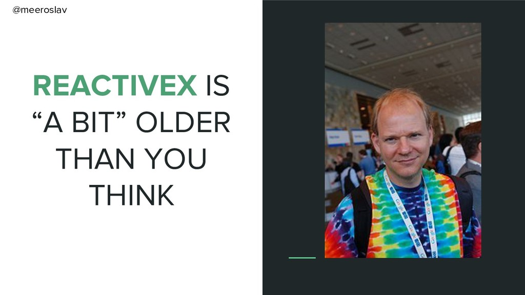 """REACTIVEX IS """"A BIT"""" OLDER THAN YOU THINK @meer..."""