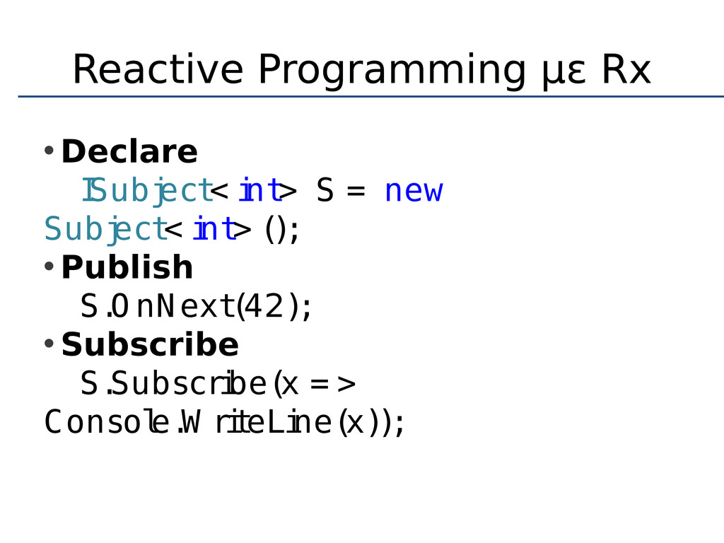 Reactive Programming με Rx • Declare I Subj ect...