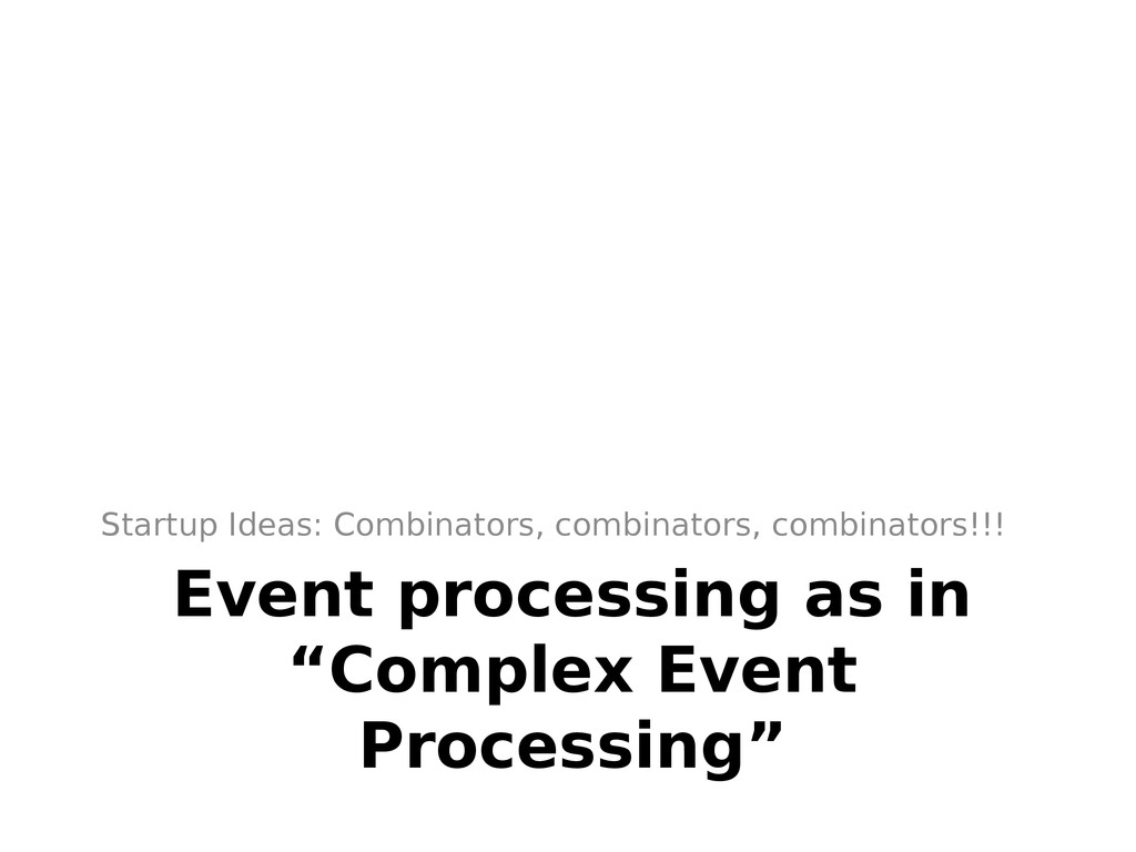 "Event processing as in ""Complex Event Processin..."