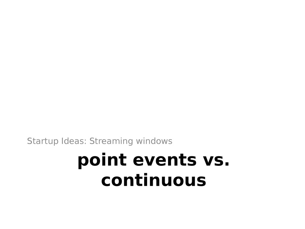 point events vs. continuous Startup Ideas: Stre...