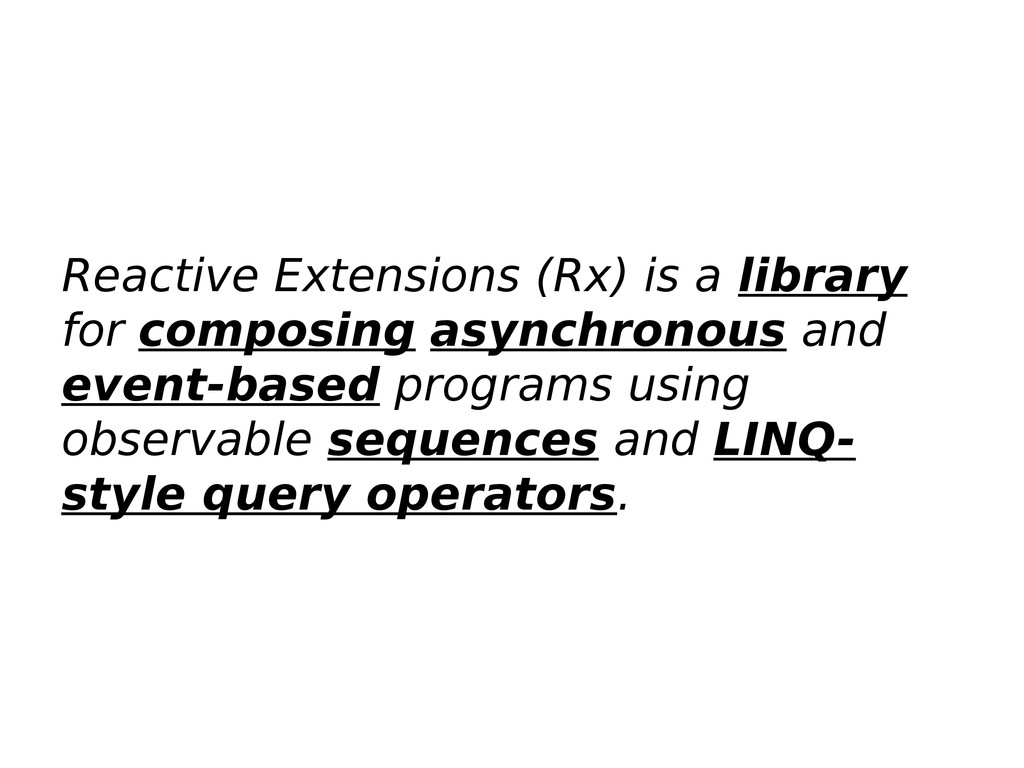 Reactive Extensions (Rx) is a library for compo...