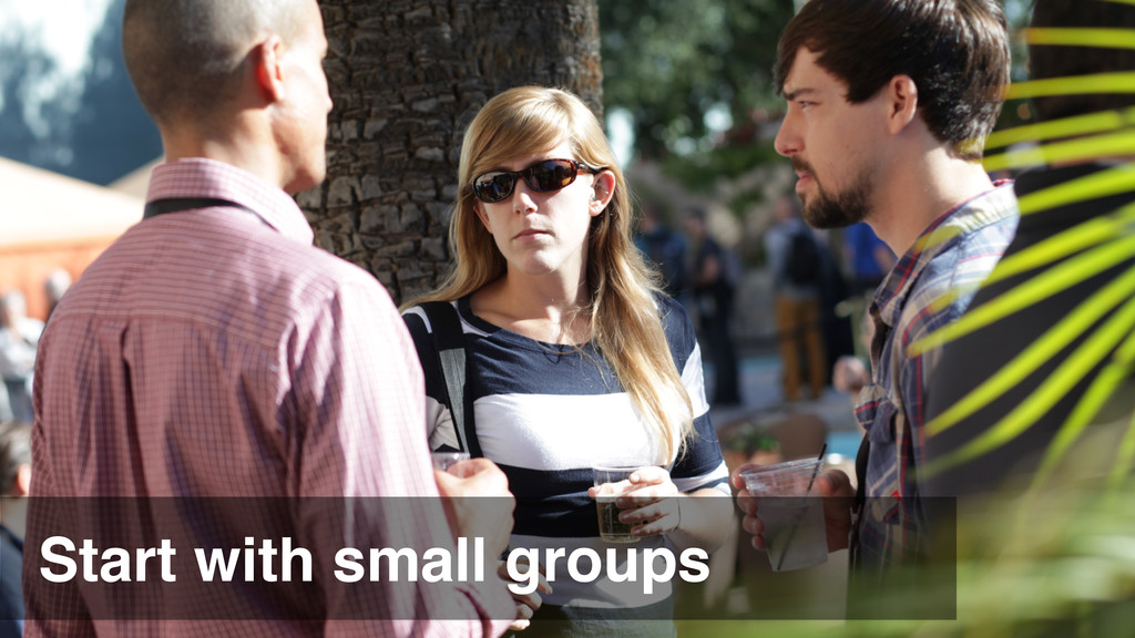 Start with small groups