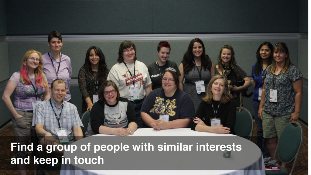 Find a group of people with similar interests! ...