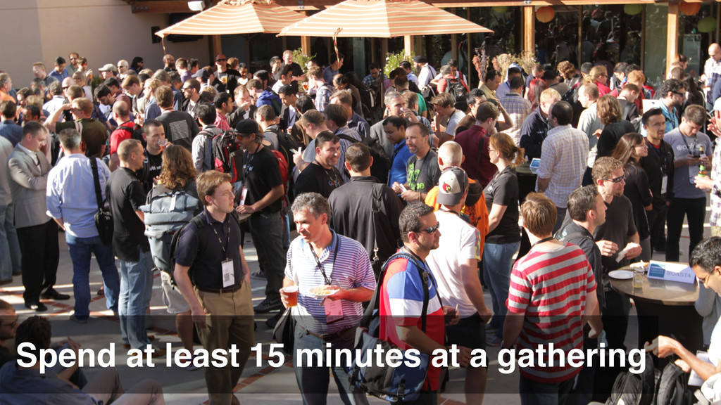 Spend at least 15 minutes at a gathering