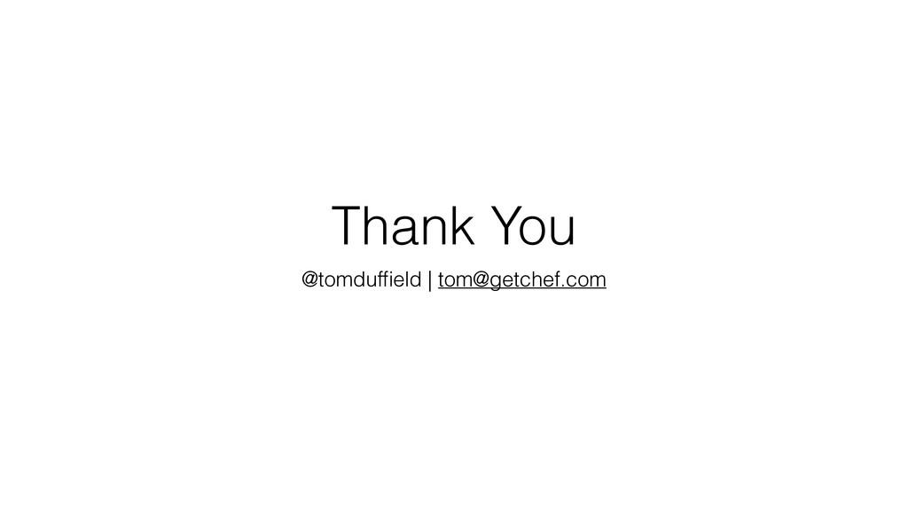 Thank You @tomduffield   tom@getchef.com