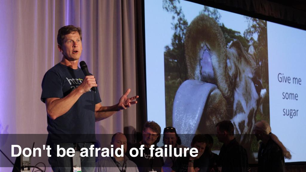 Don't be afraid of failure