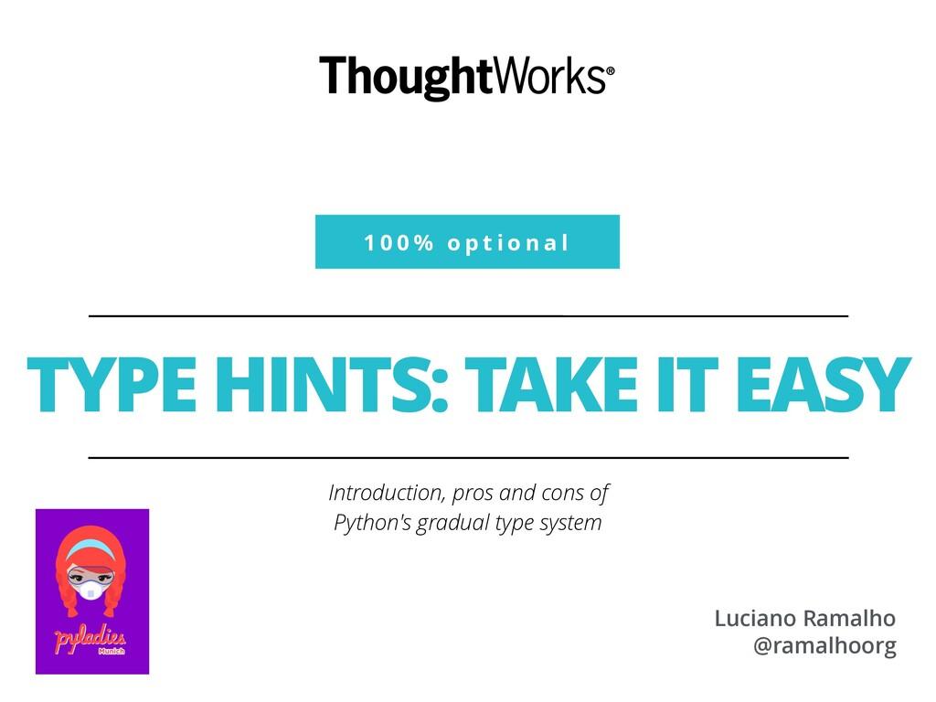 1 0 0 % o p t i o n a l TYPE HINTS: TAKE IT EAS...