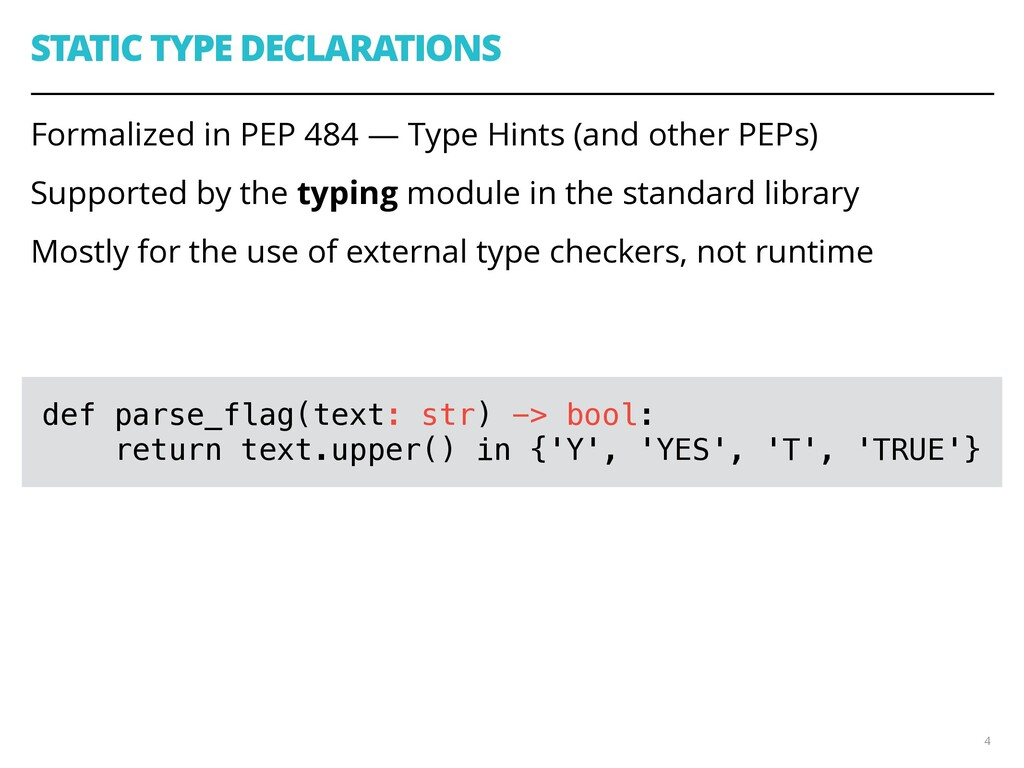 STATIC TYPE DECLARATIONS Formalized in PEP 484 ...