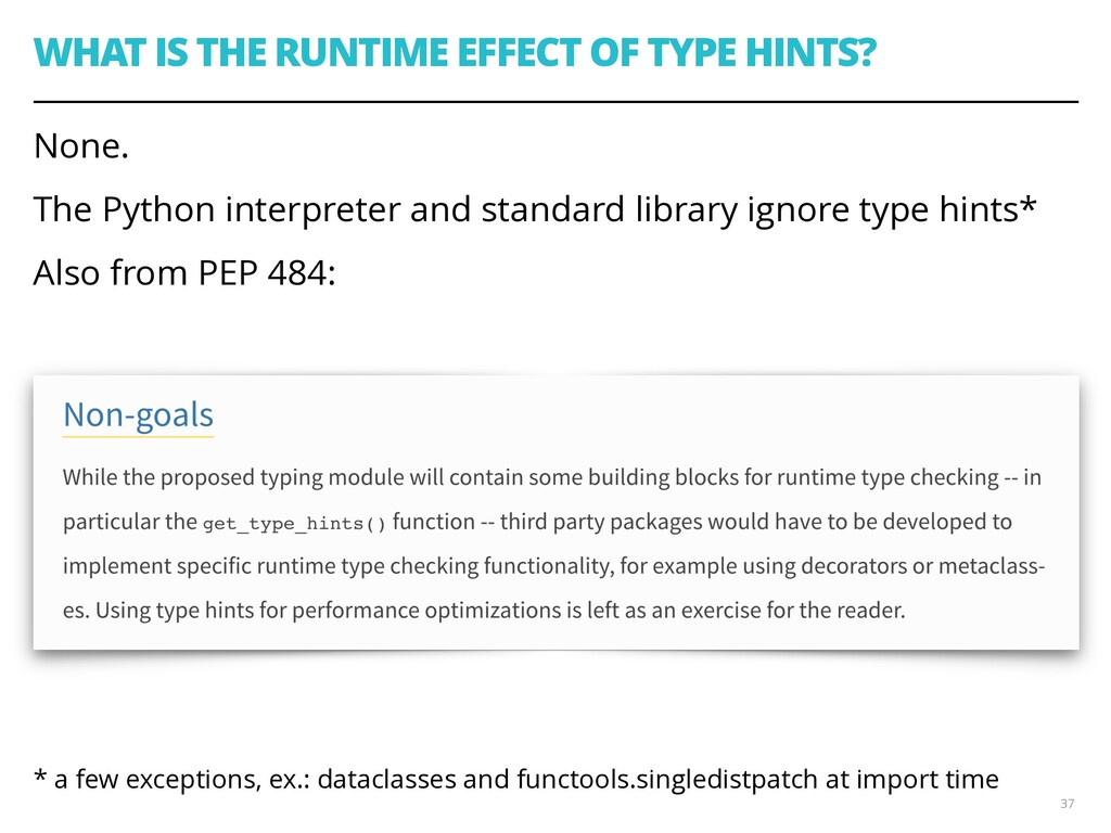 WHAT IS THE RUNTIME EFFECT OF TYPE HINTS? None....