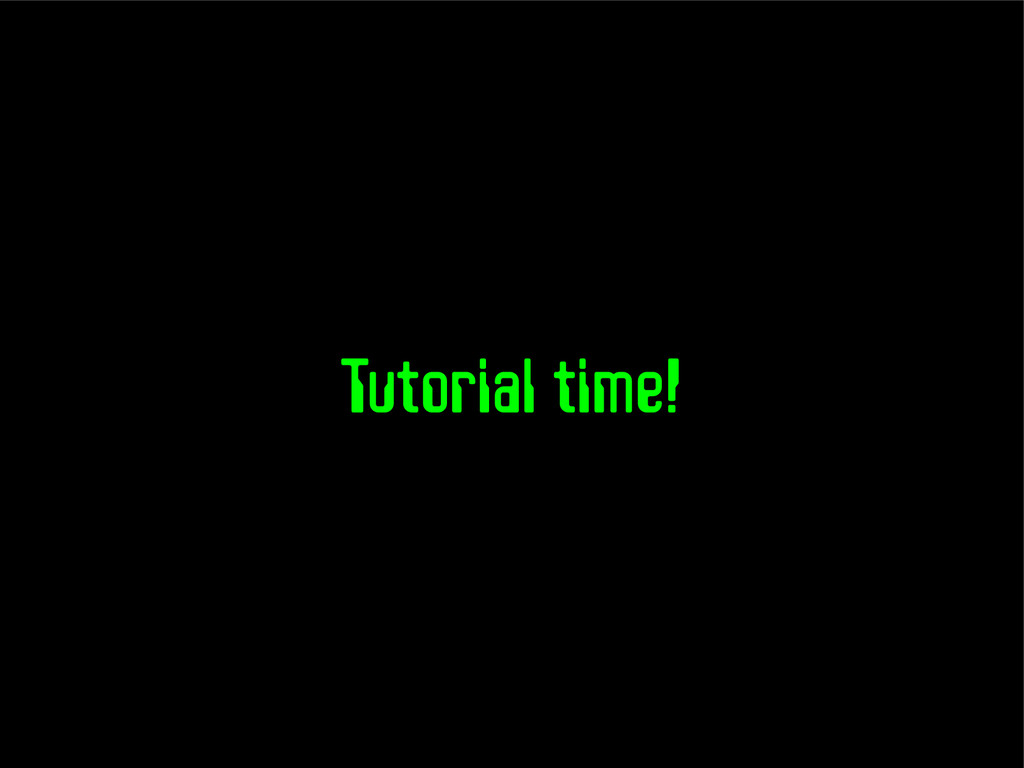 Tutorial time!