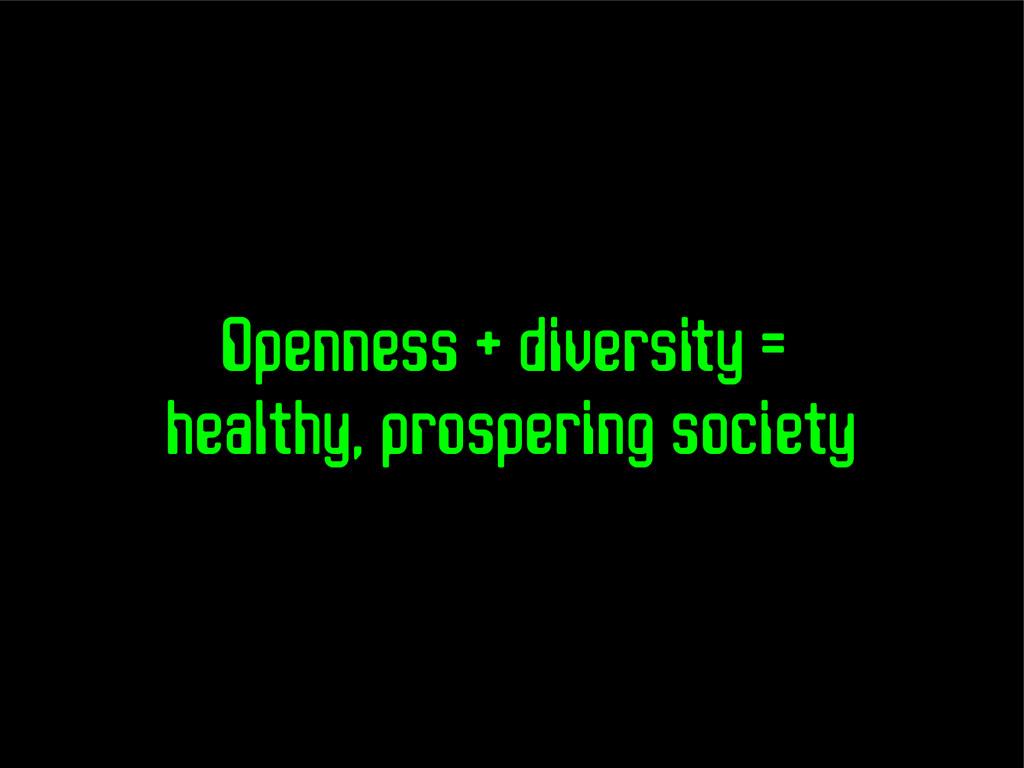 Openness + diversity = healthy, prospering soci...