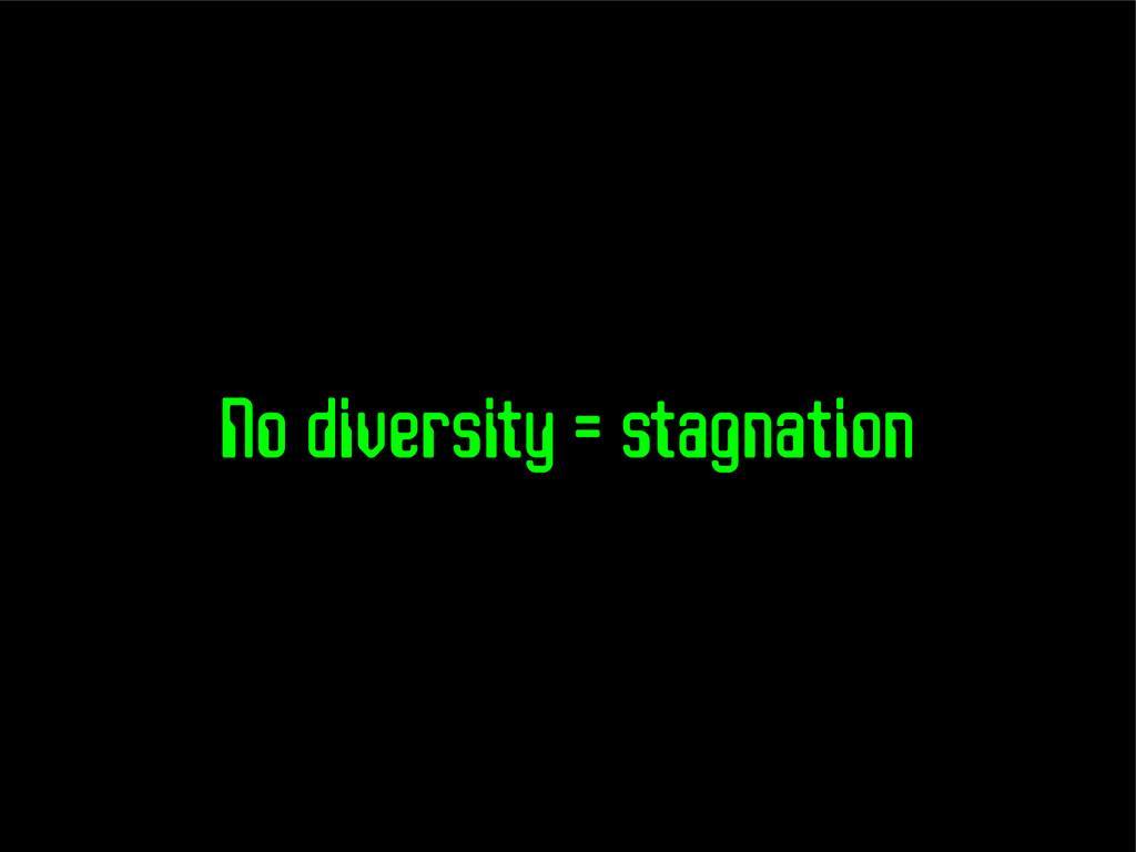 No diversity = stagnation