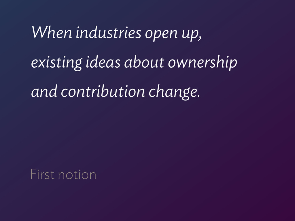 When industries open up,  existing ideas about...