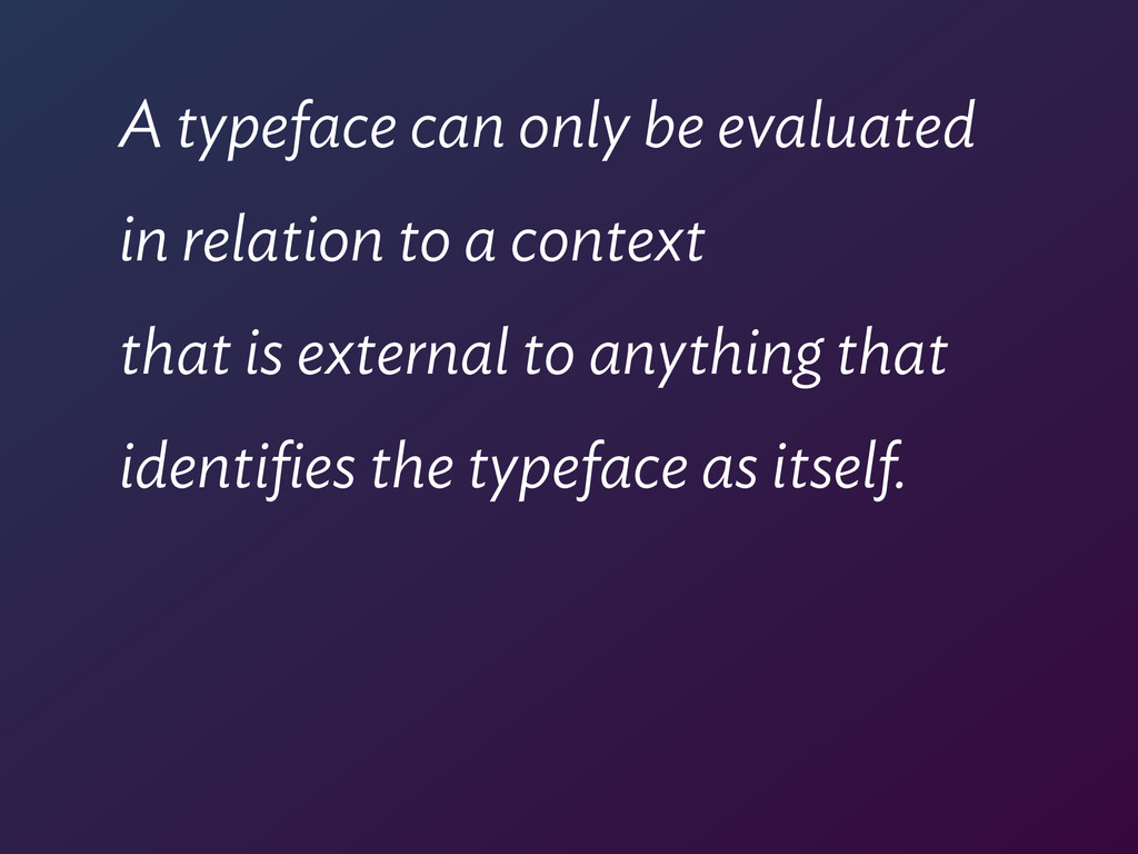 A typeface can only be evaluated  in relation ...
