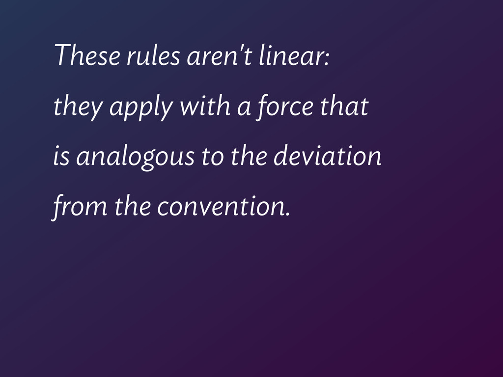 These rules aren't linear:  they apply with a ...