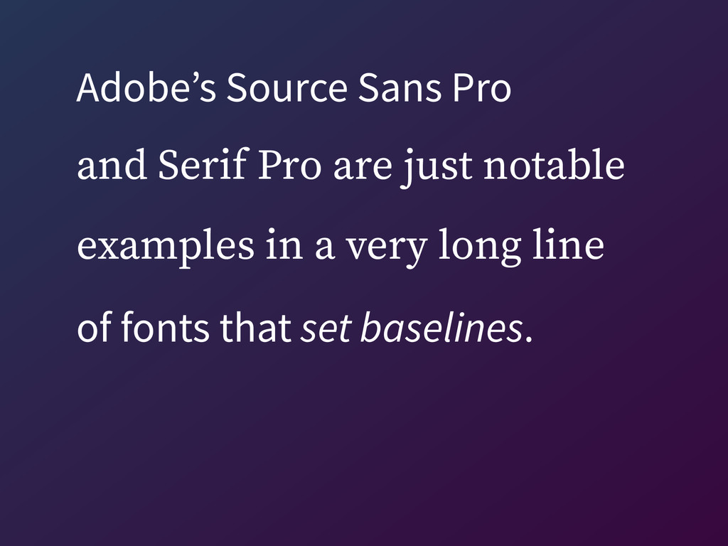 Adobe's Source Sans Pro  and Serif Pro are jus...