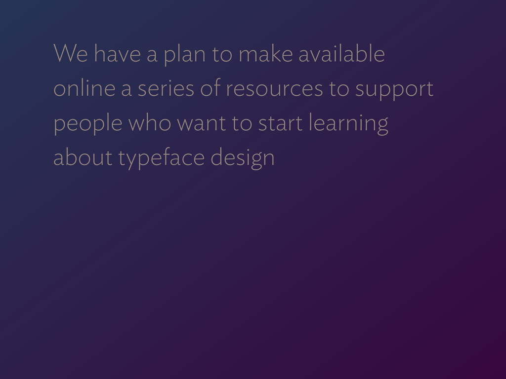 We have a plan to make available  online a ser...