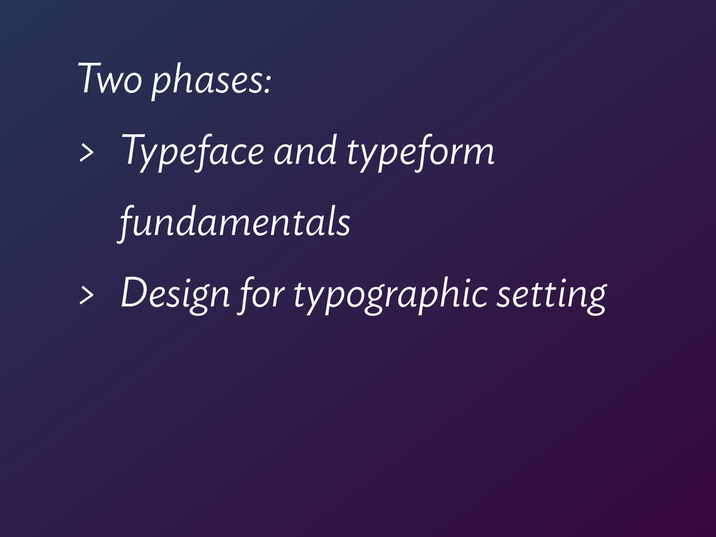 Two phases: > Typeface and typeform  fundament...