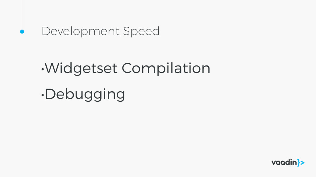 Development Speed •Widgetset Compilation •Debug...