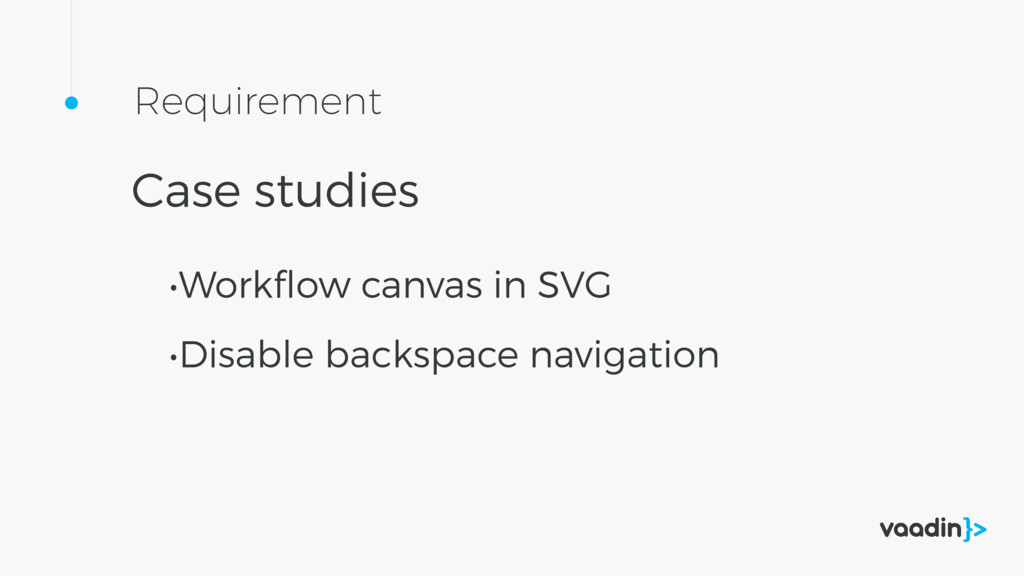 Requirement Case studies •Workflow canvas in SVG...