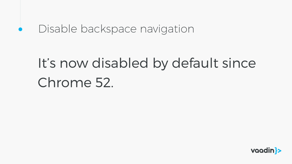 Disable backspace navigation It's now disabled ...